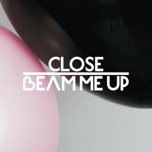 CLOSE 'Beam Me Up' Feat Charlene Soraia & Scuba