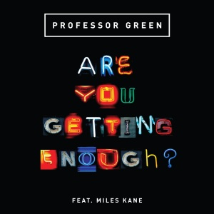 Professor-Green-Are-You-Getting-Enough-feat.-Miles-Kane