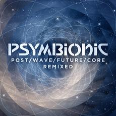 Psymbionic - PostWaveFutureCore Remixed