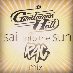 Download Gentlemen Hall - Sail Into The Sun (RAC Mix)