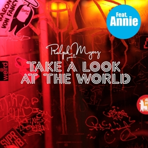 Ralph Myerz feat. Annie - Take A Look At The World