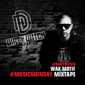 Wax Motif drops new Dirty Dutch #MusicMonday Mixtape
