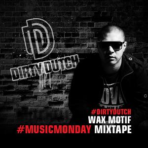 Wax Motif drops new Dirty Dutch #MusicMonday Mixtape