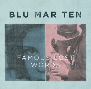 Blu Mar Ten  new album 'Famous Lost Words'