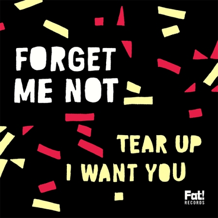 Forget Me Not - Tear Up  I Want You - Fat! Records
