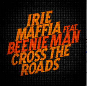 Irie Maffia  ft  Beenie Man 'Cross The Roads'
