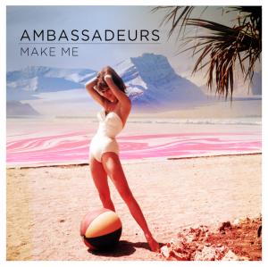 Ambassadeurs - Make Me