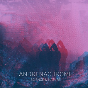 Andrenachrome - 'Science & nature' EP