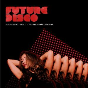 Future Disco Vol. 7 - 'Til The Lights Come Up