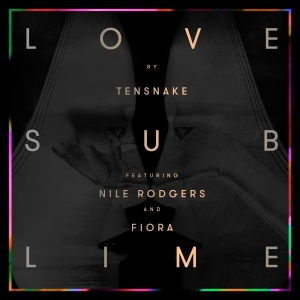 Tensnake – Love Sublime Ft Niles Rodgers & Fiora