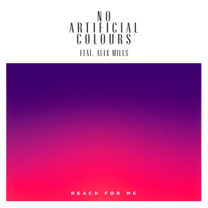 No Artificial Colours ft. Alex Mills - Reach For Me