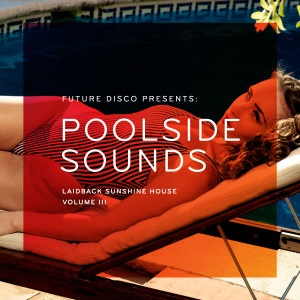 Future Disco presents Poolside Sounds Vol. 3