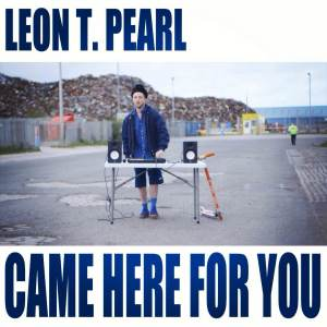 Leon T. Pearl - Came Here For You