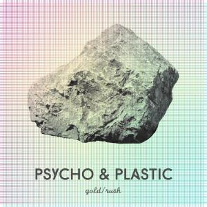Psycho & Plastic - Gold Rush
