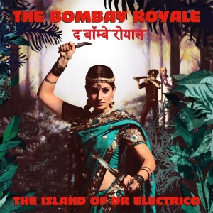 The Bombay Royale - The Island of Dr. Electrico